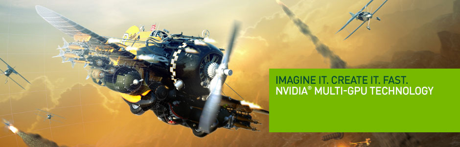 Create without the wait. Next-Gen NVIDIA® Multi-GPU Technology