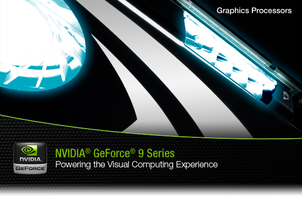 NVIDIA GeForce 9 Series: Powering the Visual Computing Experience