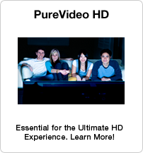 PureVideo HD: Essential for the Ultimate HD Experience. Learn More!